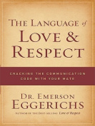 The Language of Love & Respect  : Cracking the Communication Code with Your Mate