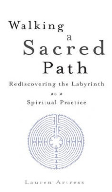 Walking a Sacred Path: Rediscovering the Labyrinth as a Spiritual Practise