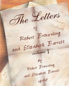 The Letters of Robert Browning and Elizabeth Barret Barrett 1845-1846 Vol I