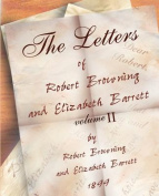 The Letters of Robert Browning and Elizabeth Barret Barrett 1845-1846 Vol II