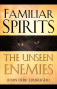 Familiar Spirits The Unseen Enemies