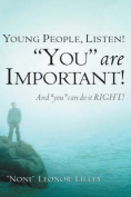 "Young People, Listen! ""You"" are Important! And ""You"" Can Do it RIGHT!"