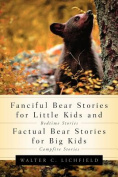 Fanciful Bear Stories for Little Kids and Factual Bear Stories For Big Kids