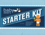 The Baby Owner's Starter Kit [With Baby Owner's Manual and Stickers and Instructional Poster and Babysitter's Memo Pad/Growth Ch