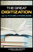The Great Digitization and the Future of Knowledge