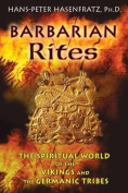 Barbarian Rites : The Spiritual World of the Vikings and the Germanic Tribes