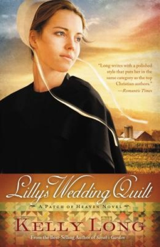 Lilly's Wedding Quilt (Patch of Heaven Novel) by Kelly Long.