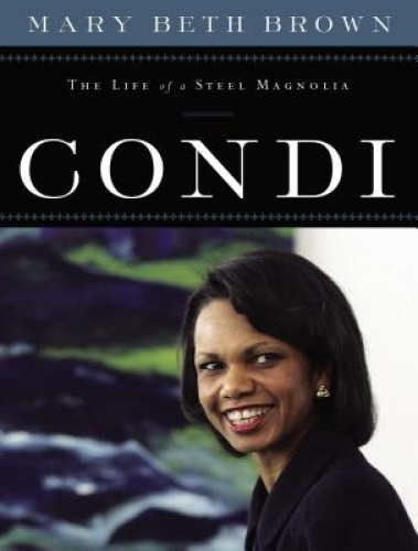 Condi: The Life of a Steel Magnolia by Mary Beth Brown.