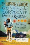 The Hippie Guide to Climbing the Corporate Ladder & Other Mountains