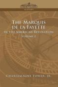 The Marquis De La Fayette in the American Revolution Volume 2
