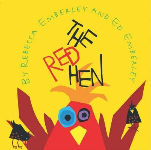 The Red Hen by Rebecca Emberley.