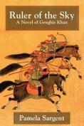 Ruler of the Sky, a Novel of Genghis Khan