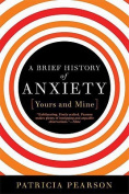 A Brief History of Anxiety... Yours and Mine