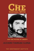 The Che Guevara Myth and the Future of Liberty