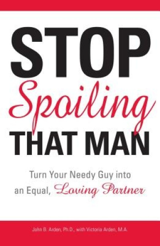 Stop Spoiling That Man: Turn Your Needy Guy Into an Equal, Loving Partner.