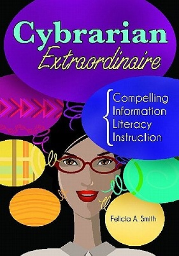 Cybrarian Extraordinaire: Compelling Information Literacy Instruction.