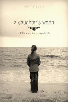 A Daughter's Worth: A Bible Study for Teenaged Girls