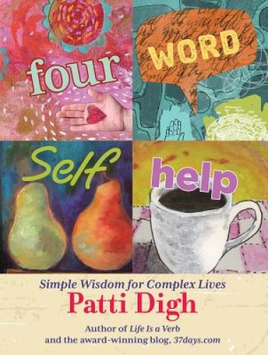 Four-Word Self-Help: Simple Wisdom for Complex Lives by Patti Digh.