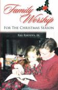 Family Worship for the Christmas Season