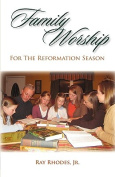 Family Worship for the Reformation Season