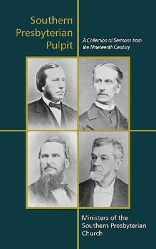 Southern Presbyterian Pulpit: Classic Nineteenth Century Sermons.