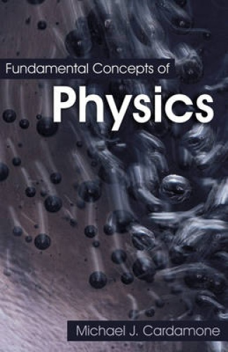 Fundamental Concepts of Physics by Michael J. Cardamone.