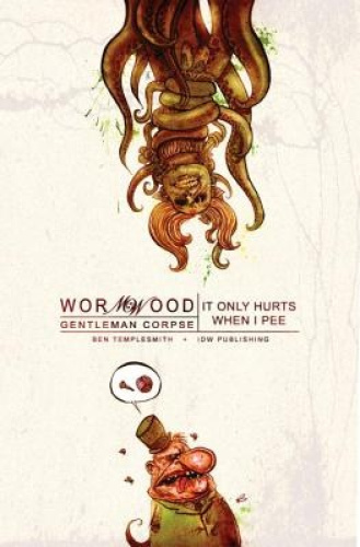 Wormwood, Volume 2: It Only Hurts When I Pee by Ben Templesmith.