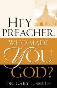 Hey Preacher, Who Made You God?