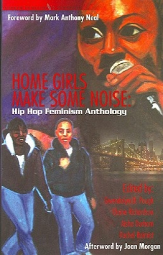 Home Girls Make Some Noise: Hip Hop Feminism Anthology by Gwendolyn D. Pough.
