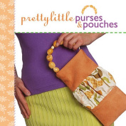 Pretty Little Purses and Pouches