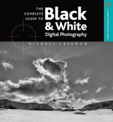 The Complete Guide to Black and White Digital Photography