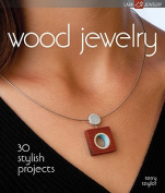 Wood Jewelry: 30 . Projects