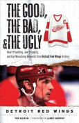 The Good, the Bad, and the Ugly Detroit Red Wings