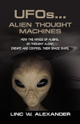 UFOs...ALIEN THOUGHT MACHINES