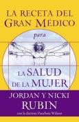 La Receta del Gran Medico Para La Salud de La Mujer [Spanish]