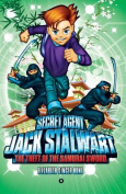 Secret Agent Jack Stalwart: Book 11: the Theft of the Samurai Sword