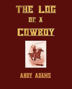 The Log of a Cowboy, A Narrative of the Old Trail Days