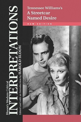 "Tennessee Williams's ""A Streetcar Named Desire"" (Bloom's Modern Critical Interpretations)"