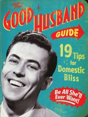The Good Husband Guide: 19 Rules for Keeping Your Wife Satisfied [Board book]