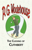 The Clicking of Cuthbert - from the Manor Wodehouse Collection