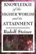 Knowledge of the Higher Worlds and Its Attainment