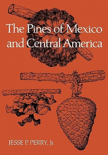 The Pines of Mexico and Central America by Jesse P. Jr. Perry.