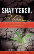 Shattered, and Then...a Journey to Sexual Healing and Integration