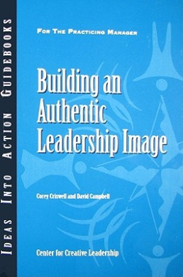 Building an Authentic Leadership Image (J-B CCL (Center for Creative Leadership))