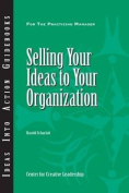 Selling Your Ideas to Your Organization (J-B CCL