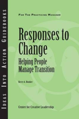 Responses to Change: Helping People Make Transitions (J-B CCL (Center for Creative Leadership))