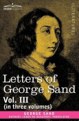 Letters of George Sand, Vol. III