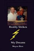 Reality Strikes My Dreams