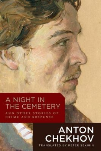 A Night in the Cemetery: and Other Stories of Crime and Suspense by Anton Chekov