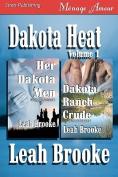 Dakota Heat, Volume 1 [Her Dakota Men, Dakota Ranch Crude]